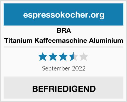 BRA Titanium Kaffeemaschine Aluminium Test